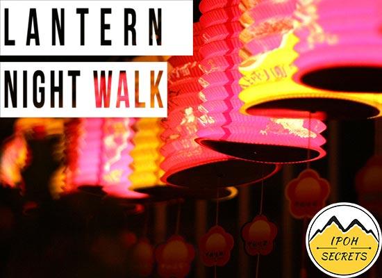 Ipoh Secrets - Lantern Night Walk 2017 | Lantern Festival (Ipoh Old Town)
