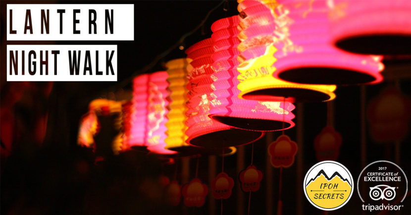 Ipoh Secrets - Lantern Night Walk 2017 | Lantern Festival (Ipoh Old Town)